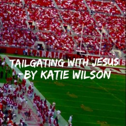 """Tailgating With Jesus"" by Katie Wilson"