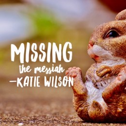 """Missing the Messiah"" by Katie Wilson"