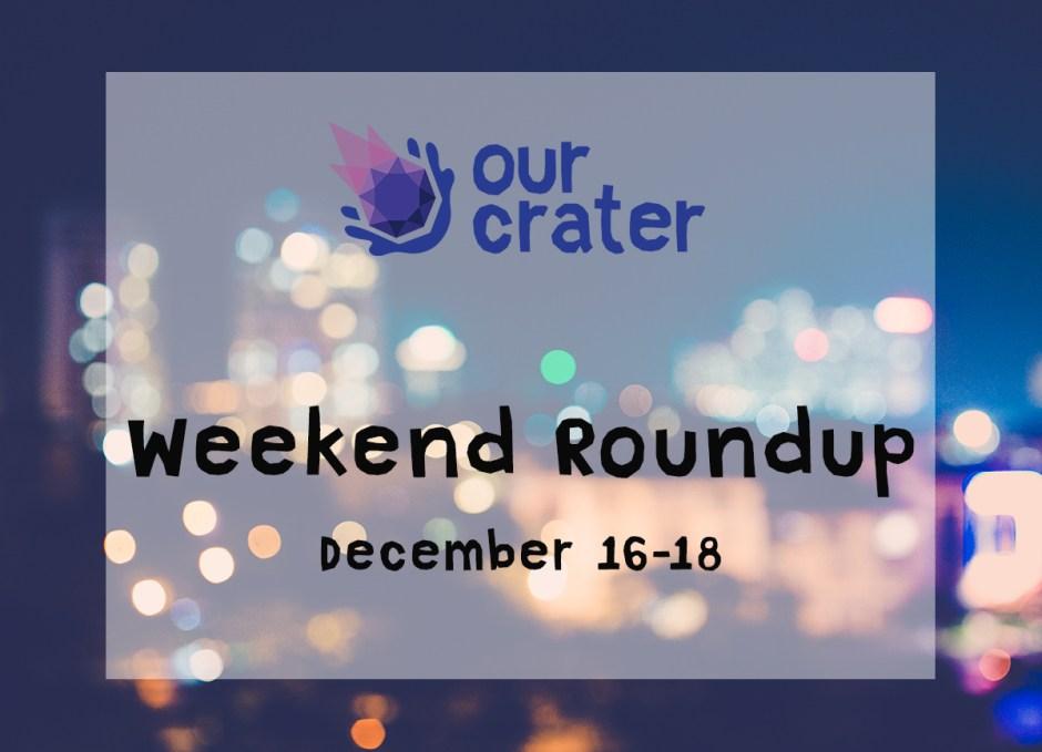 Weekend Roundup: December 16-18