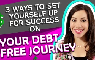 3 Ways to Set Yourself Up for Success on Your Debt Free Journey