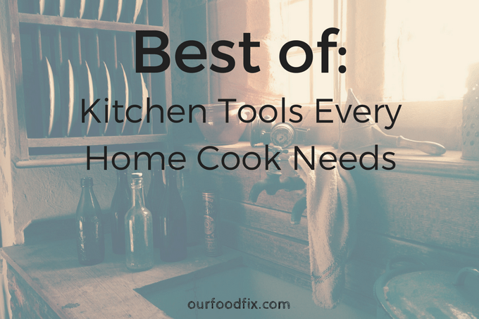 Best of: Kitchen Tools Every Home Cook Needs