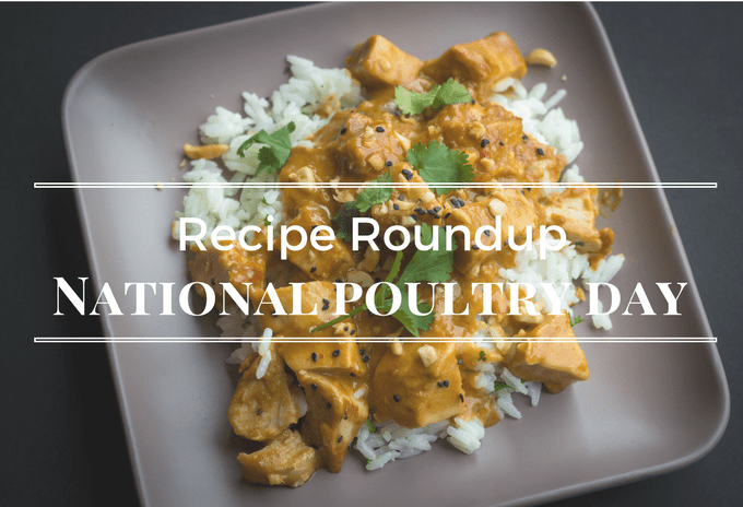 Recipe Roundup: National Poultry Day