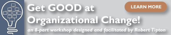 Get Good at Organizational Change (600 x 125 Banner Ad 2013, © 2013, Robert S. Tipton
