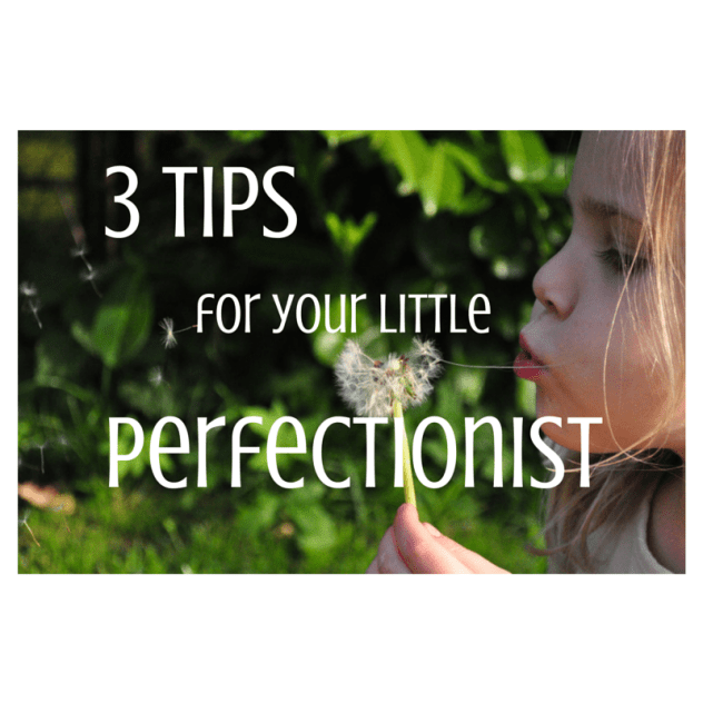 3 TIPS for your little perfectionist