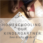 Homeschooling – Why and How We Do it for Kindergarten.