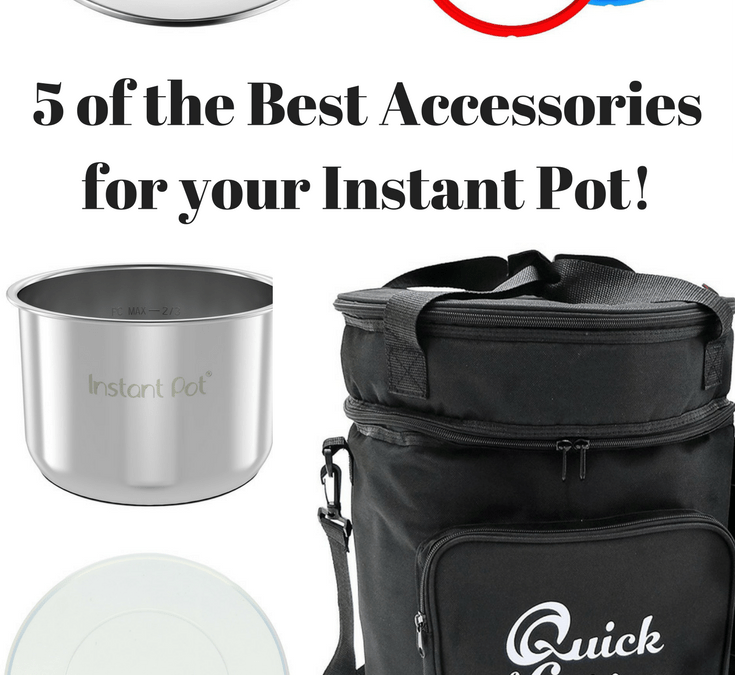 5 Of The Best Accessories For Your Instant Pot!