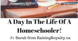A Day In The Life Of A Homeschooler! – Sarah from RaisingRoyalty.ca