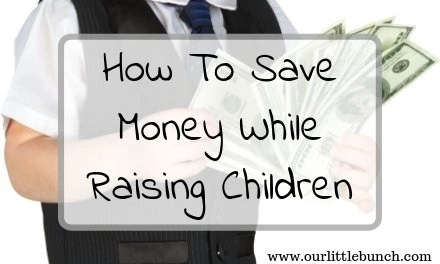 How To Save Money While Raising Happy Kids