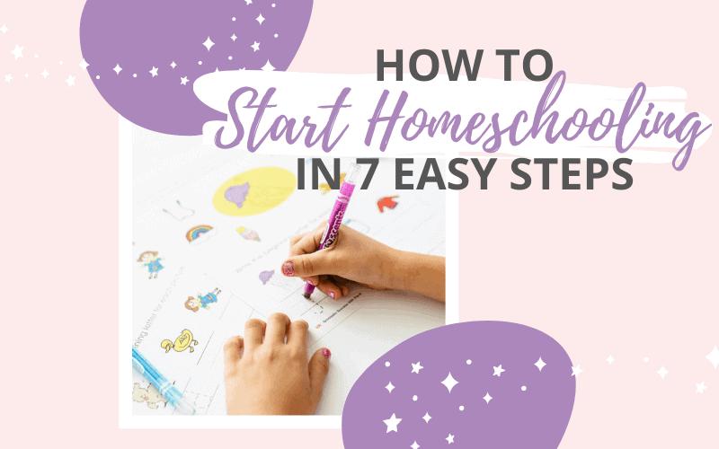 How To Start Homeschooling in 7 Easy Steps