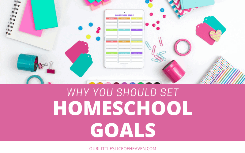 WHY YOU SHOULD SET HOMESCHOOL GOALS