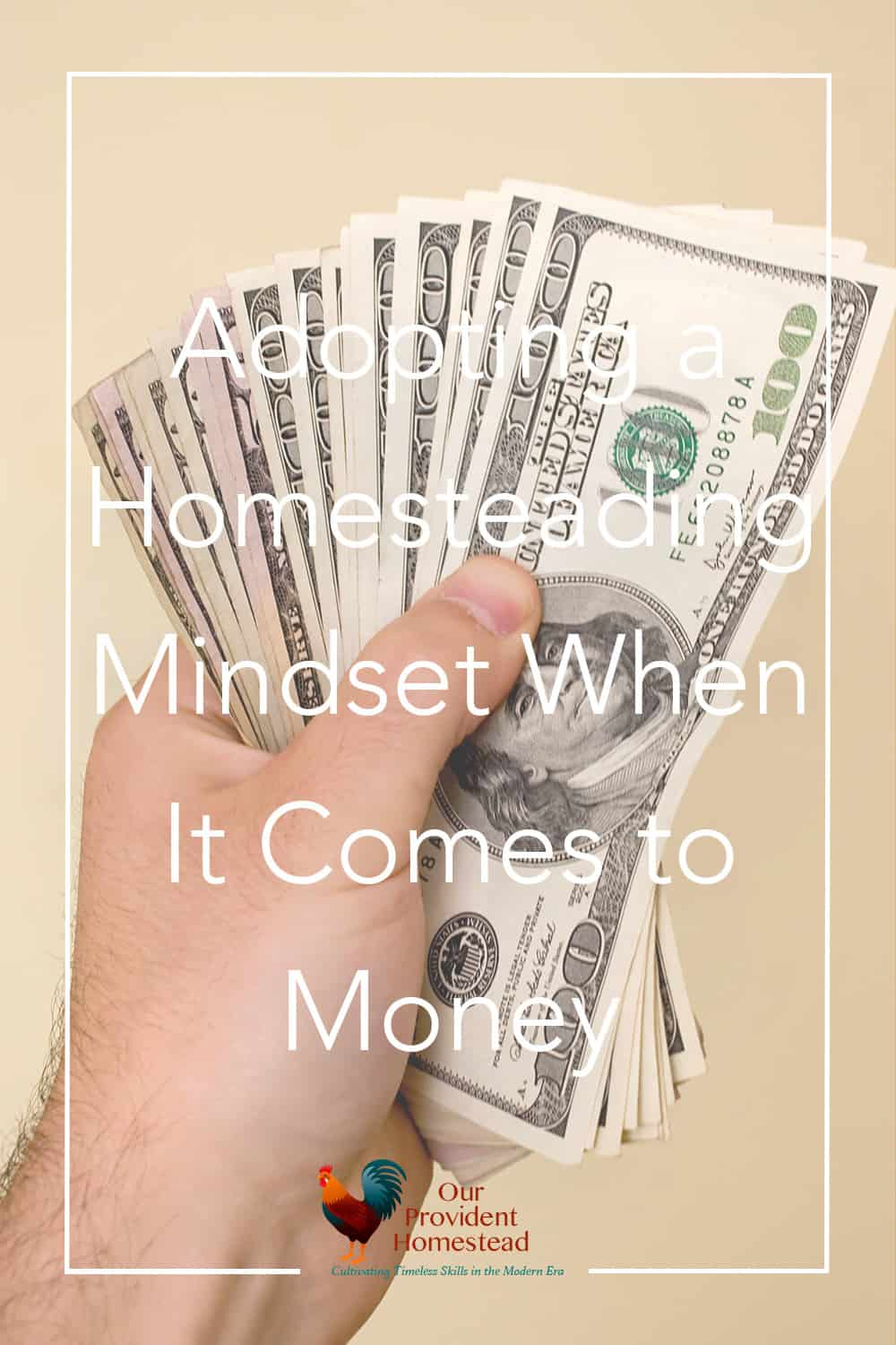 How does money affect your homesteading? Click here to see how devising a homesteading mindset changes your outlook on money. Homesteading Mindset | Making Money on the Homestead | Homesteading Finances