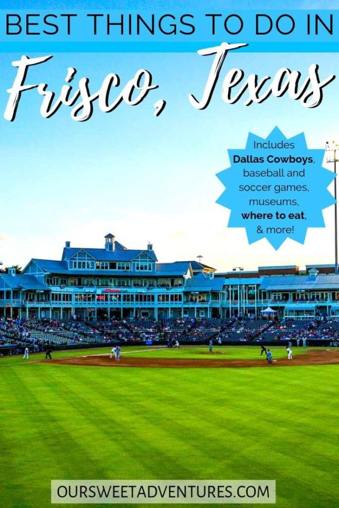 "A photo of a baseball field with text overlay ""Best things to do in Frisco, Texas Includes Dallas Cowboys, baseball and soccer games, museums, where to eat & more."""