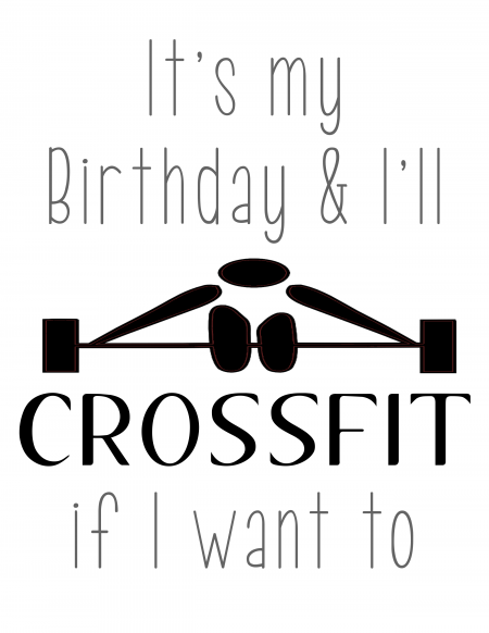 It's my Birthday & I'll CROSSFIT if I want to - free printable 8x10 and card #card #printable #free #birthday