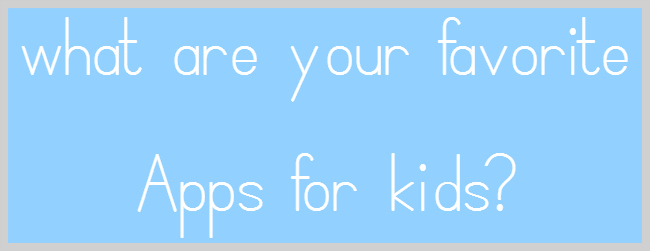 what are your favorite apps for kids?