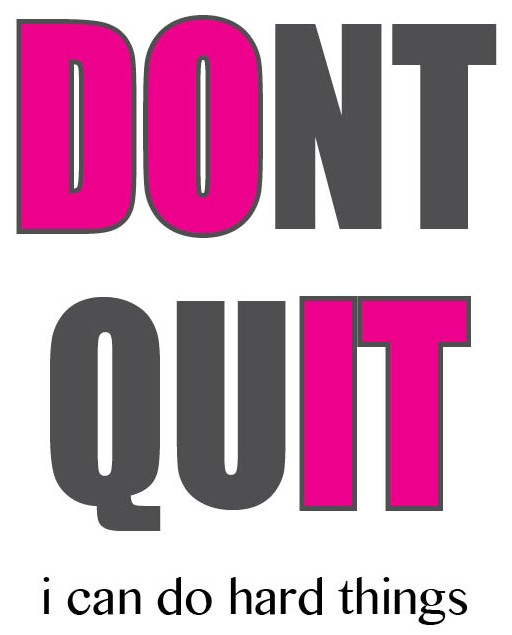 don't quit - i can do hard things