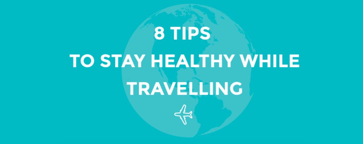 8 Tips to Stay Healthy While Travelling