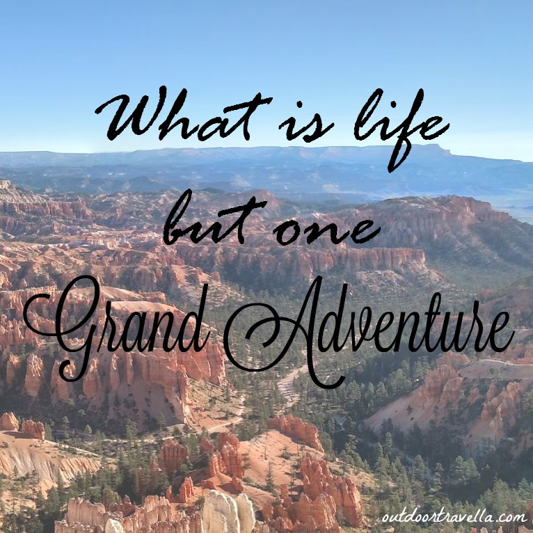 What Is Life But One Grand Adventure.