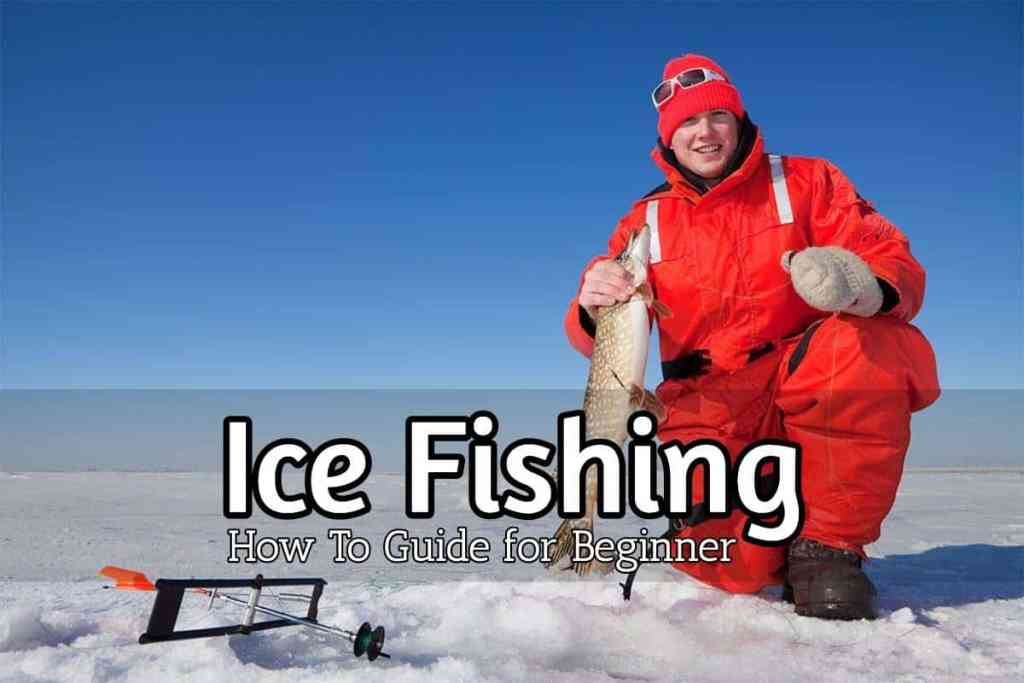 Ice Fishing: A How to Guide