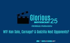 GMC 25 – WTF Han Solo, Carnage? & Godzilla Next…
