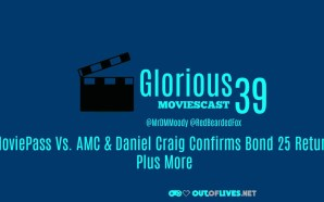 GMC 39 – MoviePass Vs. AMC & Daniel Craig Confirms…