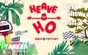 Tanked Up After Show – Heave Ho pt. 2