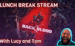 Back 4 Blood Lunch break stream