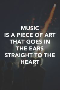 Music is a piece of art that goes in the ears straight to the heart
