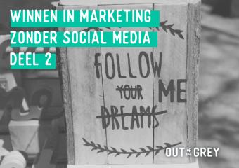 Winnen in marketing zonder social media – deel 2