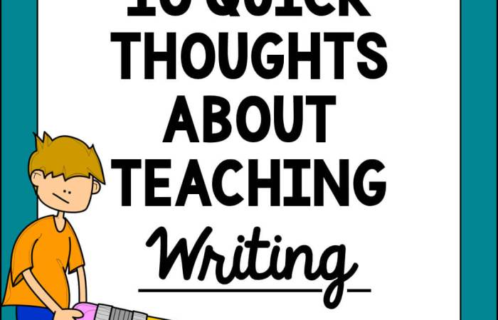 10 Quick Thoughts About Teaching Writing