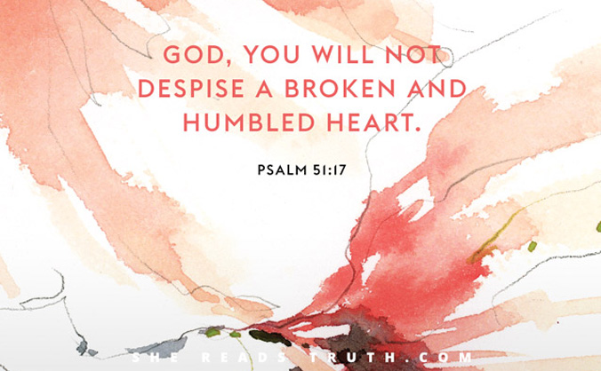 "LENT 2016: Day 4 Grace Day by She Reads Truth ""God, you will not despise a broken and humbled heart."" Psalm 51:16-17"