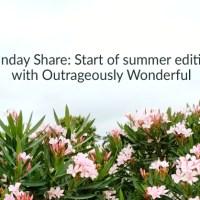 Sunday Share: Start of summer edition
