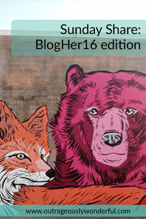 Sunday Share: BlogHer16 edition with Outrageously Wonderful This week's edition features eight of my favorite posts from the women of BlogHer16. We cover Mama time, food fun, kid stuff and random joy. #BlogHer16 #SundayShare