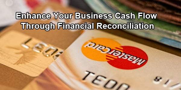 Enhance your Business Cash Flow through Financial Reconciliation