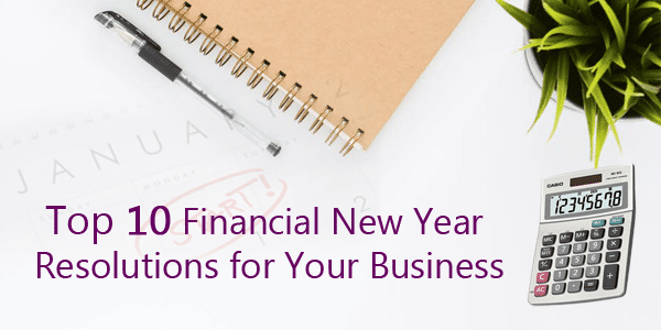 Top 10 Financial New Year Resolutions for Your Business