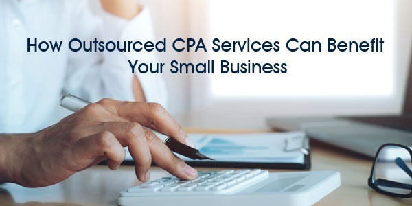 How Outsourced CPA Services Can Benefit Your Small Business