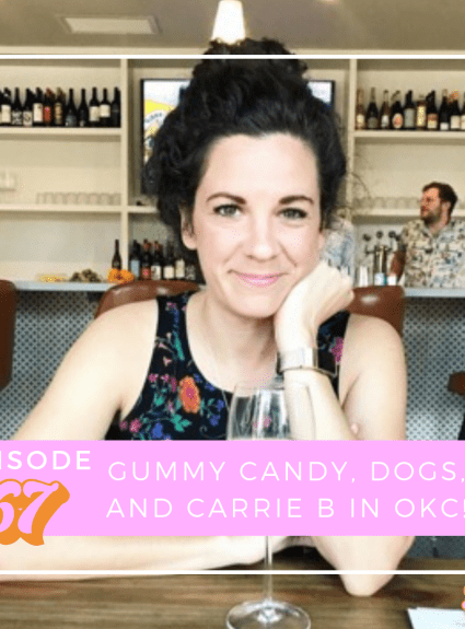 episode 67: gummy candy, dogs, and carrie b in okc! | podcast