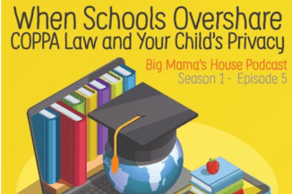 Season 1 : Episode 5  Part One When Schools Overshare – COPPA Law and Your Child's Privacy