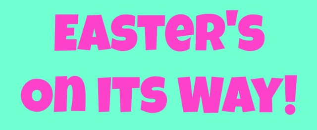 Easters-on-its-way