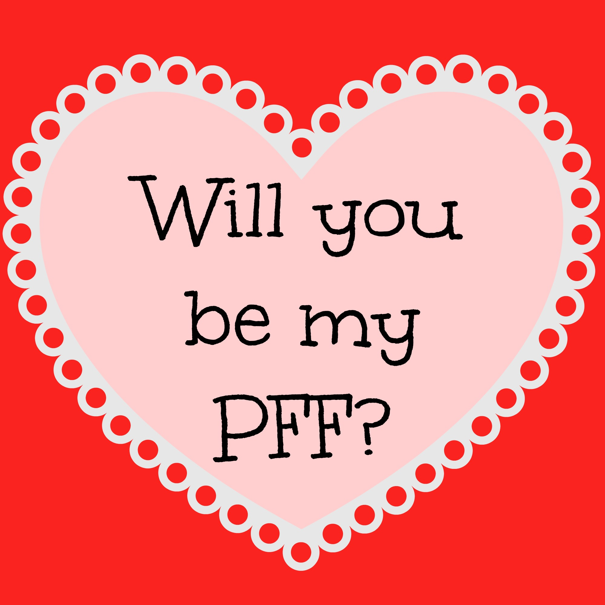 Will You Be My PFF Lets Be PEEPSFriends Forever This
