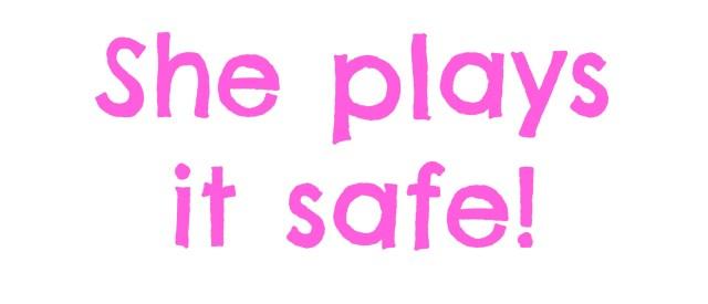 she-plays-it-safe