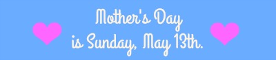 mothers-day-is-sunday-may-13