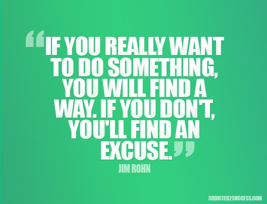 If you really want to do something, you will find a way
