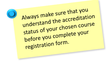 Always make sure that you understand the accreditation status of your chosen course