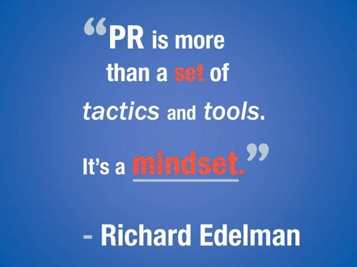 PR is more than a set of tactics and tools. It's a mindset. - Richard Edelman