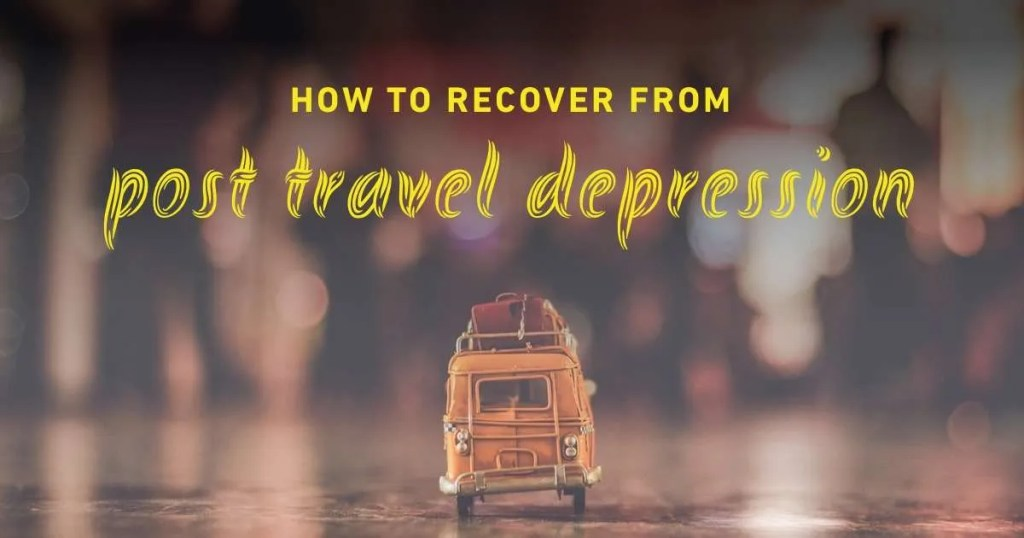 recovering from post travel depression
