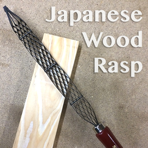 Japanese Wood Rasp – a Powerful Shaping Tool