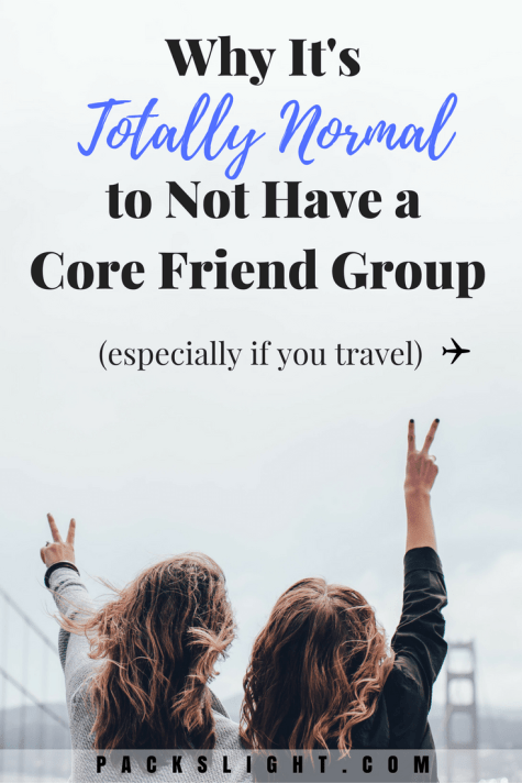 PIN IT! Why It's Okay To Not Have Core Group of Friends | Packs Light