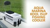 Aqua Marina Kool Fishing iSUP Cooler Review