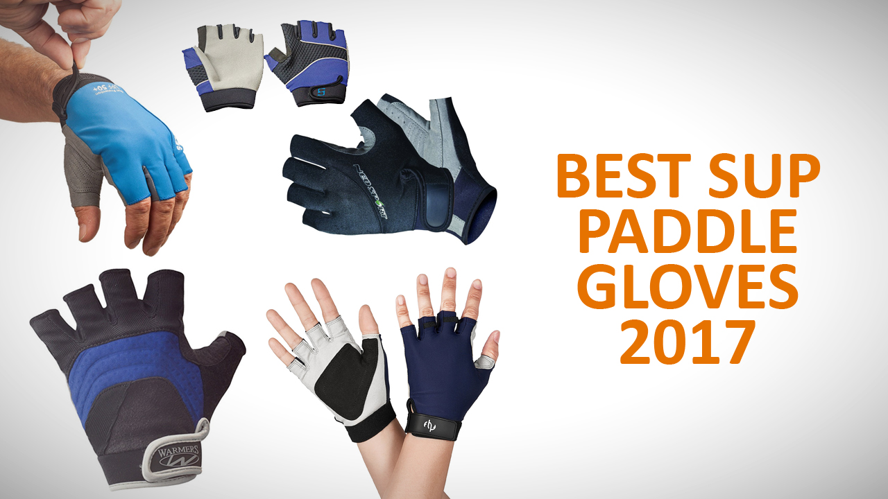 best SUP paddle gloves 2017