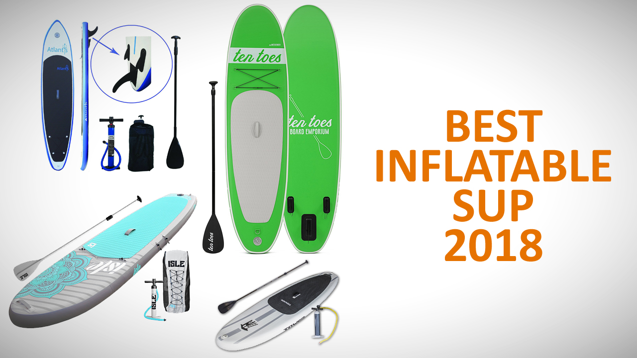 Best inflatable SUP 2018 stand-up paddleboards